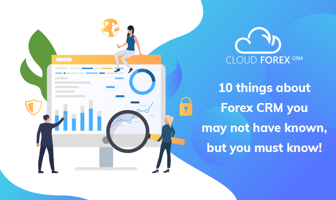 10 super-cool facts about Forex CRM that every forex broker should know!