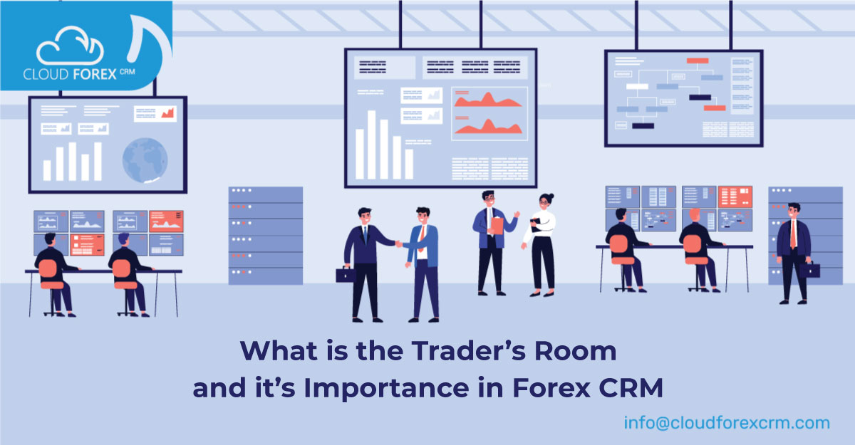 What is the Traders' Room and its importance in FOREX CRM