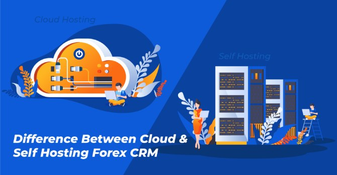 Difference Between Cloud v/s Self Hosted Forex CRM
