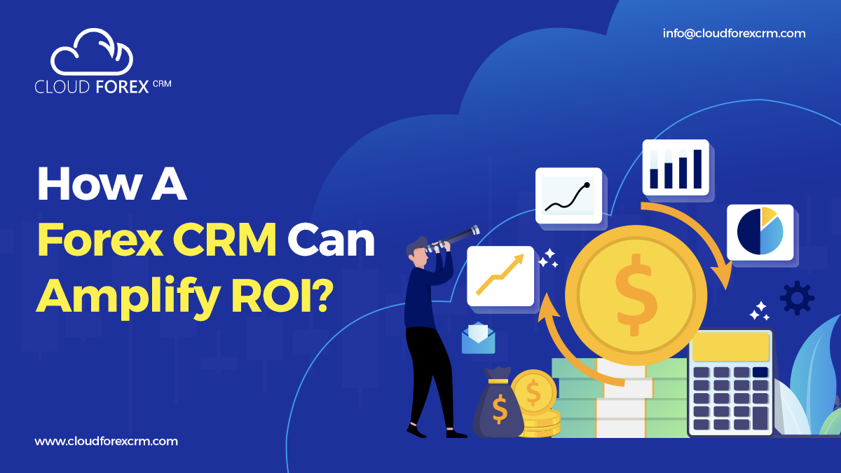 How A Forex CRM Can Amplify ROI?