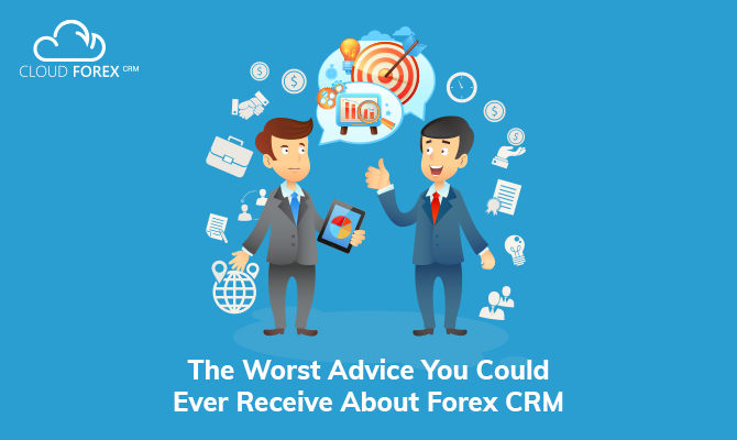 The worst advices you could ever get about Forex CRM